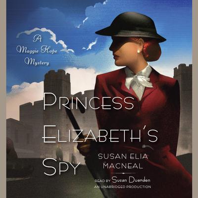 Princess Elizabeth's Spy: A Maggie Hope Mystery Audiobook, by