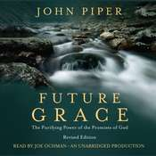Future Grace: The Purifying Power of the Promises of God Audiobook, by John Piper