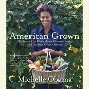American Grown: The Story of the White House Kitchen Garden and Gardens Across America, by Michelle Obama