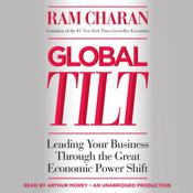 Global Tilt: Leading Your Business Through the Great Economic Power Shift Audiobook, by Ram Charan