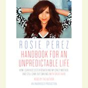 Handbook for an Unpredictable Life: How I Survived Sister Renata and My Crazy Mother, and Still Came Out Smiling (with Great Hair), by Rosie Perez