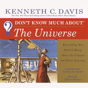 Don't Know Much About the Universe: Everything You Need to Know About the Cosmos but Never Learned, by Kenneth C. Davis