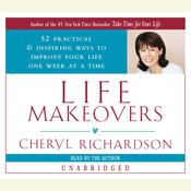 Life Makeovers: 52 Practical & Inspiring Ways to Improve Your Life One Week at a Time Audiobook, by Cheryl Richardson