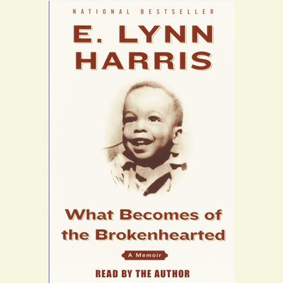 What Becomes of the Brokenhearted: A Memoir Audiobook, by E. Lynn Harris
