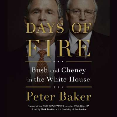 Days of Fire: Bush and Cheney in the White House Audiobook, by Peter Baker
