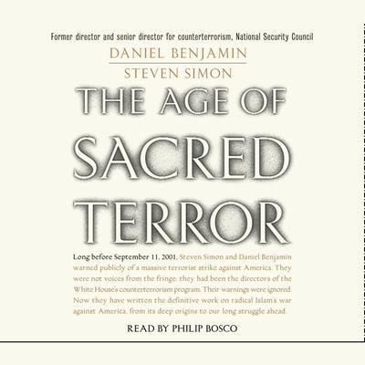 The Age of Sacred Terror: Radical Islams War Against America Audiobook, by Daniel Benjamin