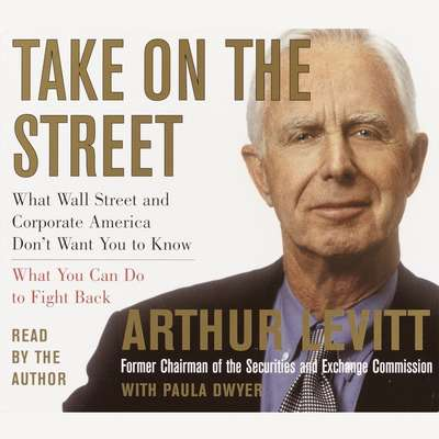 Take on the Street: What Wall Street and Corporate America Dont Want You to Know and How You Can Fight Back Audiobook, by Arthur Levitt