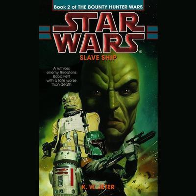 Star Wars: The Bounty Hunter Wars: Slave Ship: Book 2 Audiobook, by K. W. Jeter