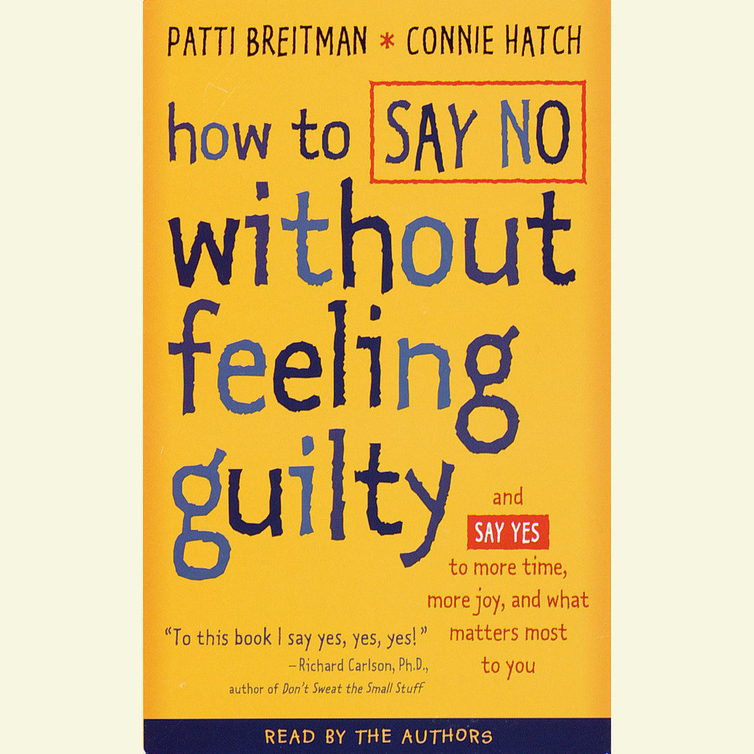 Printable How to Say No Without Feeling Guilty: And Say Yes to More Time, More Joy, and What Matters Most to You Audiobook Cover Art