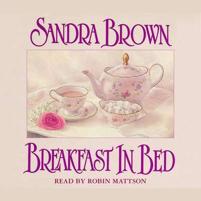 Breakfast in Bed: A Novel Audiobook, by Sandra Brown