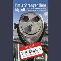 Im a Stranger Here Myself: Notes on Returning to America After 20 Years Away Audiobook, by Bill Bryson