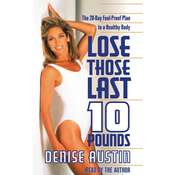 Lose Those Last Ten Pounds: The 28-Day Fool-Proof Plan to a Healthy Body, by Denise Austin