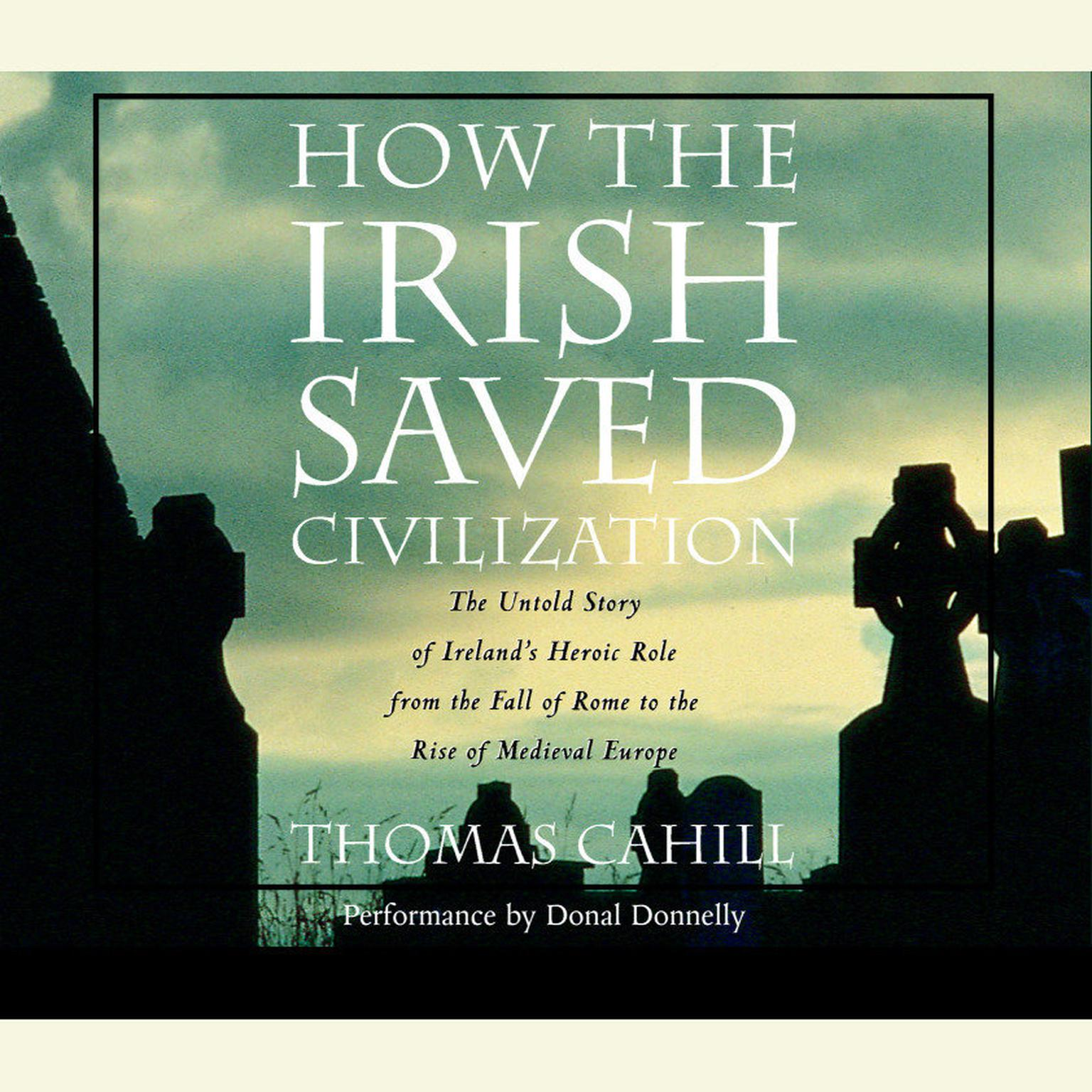 Printable How the Irish Saved Civilization: The Untold Story of Ireland's Heroic Role from the Fall of Rome to the Rise of Medieval Europe Audiobook Cover Art