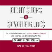 Eight Steps to Seven Figures: The Investment Strategies of Everyday Millionaires and How You Can Become Wealthy Too Audiobook, by Charles B. Carlson
