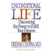 Unconditional Life: Discovering the Power to Fulfill Your Dreams Audiobook, by Deepak Chopra