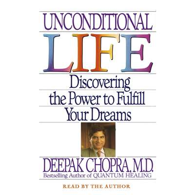 Unconditional Life: Discovering the Power to Fulfill Your Dreams Audiobook, by Deepak Chopra, M.D.