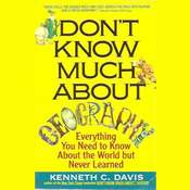 Dont Know Much About Geography: Everything You Need to Know About the World But Never Learned Audiobook, by Kenneth C. Davis