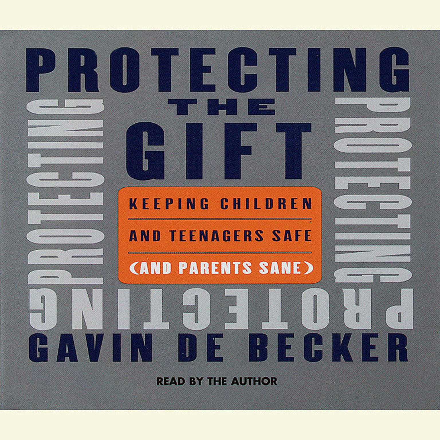 Printable Protecting the Gift: Keeping Children and Teenagers Safe (and Parents Sane) Audiobook Cover Art