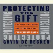 Protecting the Gift: Keeping Children and Teenagers Safe (and Parents Sane) Audiobook, by Gavin de Becker