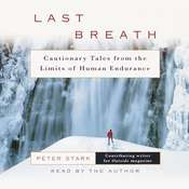Last Breath: Cautionary Tales from the Limits of Human Endurance, by Peter Stark