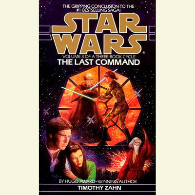 Star Wars: The Thrawn Trilogy: The Last Command: The Thrawn Trilogy, Volume Three Audiobook, by Timothy Zahn
