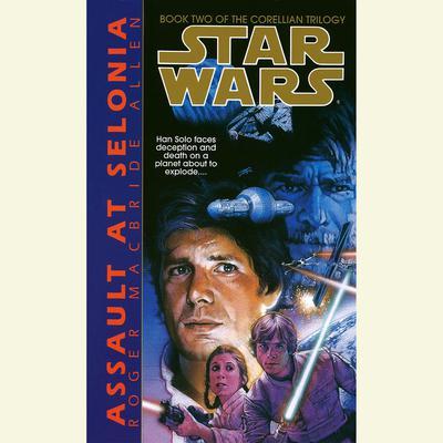 Star Wars: The Corellian Trilogy: Assault at Selonia (Abridged): Book 2 Audiobook, by Roger Macbride Allen