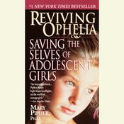 Reviving Ophelia: Saving the Lives of Adolescent Girls Audiobook, by Mary Pipher