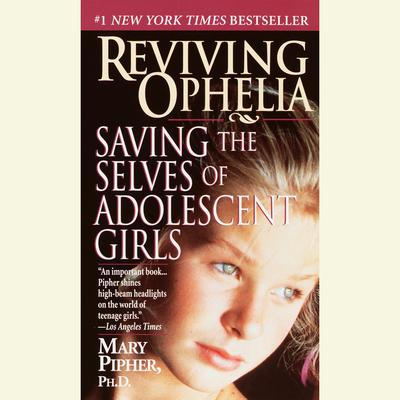 Reviving Ophelia: Saving the Lives of Adolescent Girls Audiobook, by