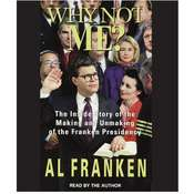 Why Not Me?: The Inside Story Behind the Making and the Unmaking of the Franken Presidency Audiobook, by Al Franken