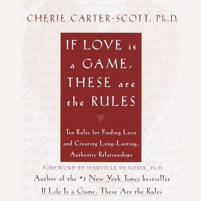 If Love Is a Game, These Are the Rules: Ten Rules for Finding Love and Creating Long-Lasting, Authentic Relationships Audiobook, by Cherie Carter-Scott