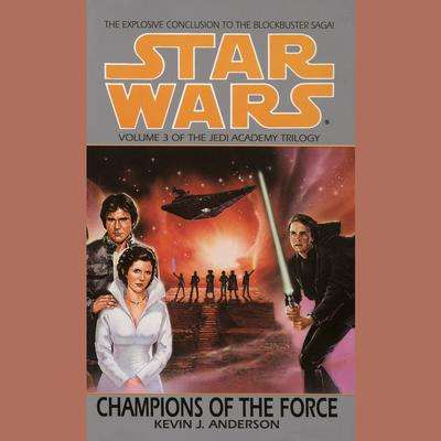 Star Wars: The Jedi Academy: Champions of the Force: Volume 3 Audiobook, by Kevin J. Anderson