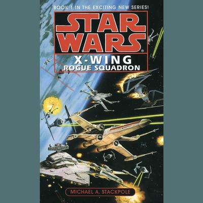 Star Wars: X-Wing: Rogue Squadron: Book 1 Audiobook, by Michael A. Stackpole