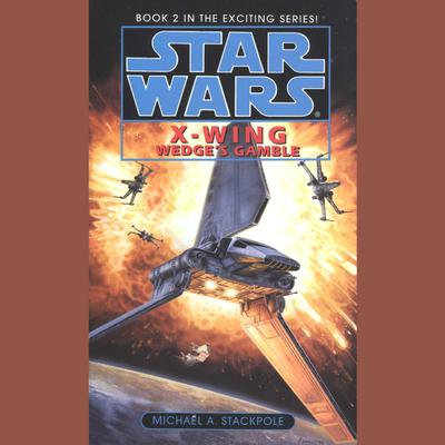 Star Wars: X-Wing: Wedges Gamble: Book 2 Audiobook, by Michael A. Stackpole