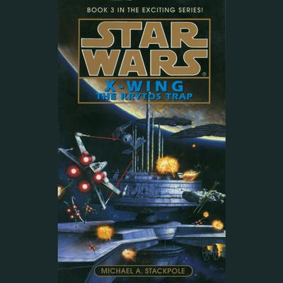 Star Wars: X-Wing: The Krytos Trap: Book 3 Audiobook, by Michael A. Stackpole