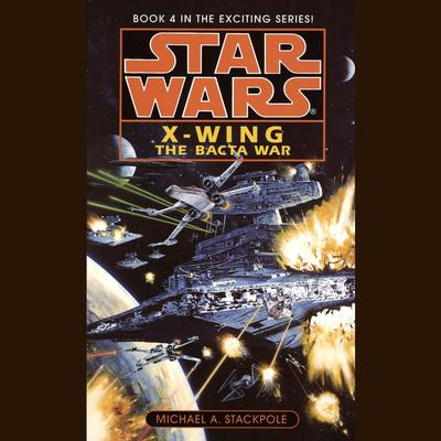 Star Wars: X-Wing: The Bacta War: Book 4 Audiobook, by Michael A. Stackpole