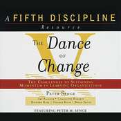 The Dance of Change: The Challenges of Sustaining Momentum in Learning Organizations, by Peter M. Senge