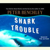 Shark Trouble: True Stories About Sharks and the Sea by the Author of Jaws Audiobook, by Peter Benchley