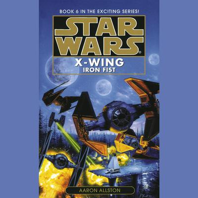 Star Wars: X-Wing: Iron Fist: Book 6 Audiobook, by Aaron Allston