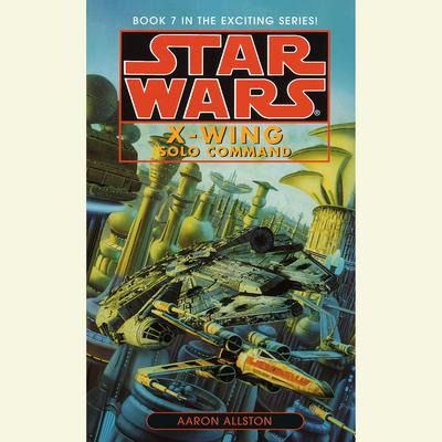 Star Wars: X-Wing: Solo Command: Book 7 Audiobook, by Aaron Allston