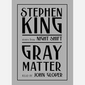 Gray Matter: And Other Stories from Night Shift Audiobook, by Stephen King