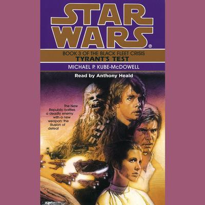 Star Wars: The Black Fleet Crisis: Tyrants Test: Book 3 Audiobook, by Michael P. Kube-Mcdowell