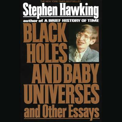 Black Holes and Baby Universes and Other Essays: And Other Essays Audiobook, by Stephen Hawking
