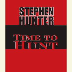 Time to Hunt Audiobook, by Stephen Hunter
