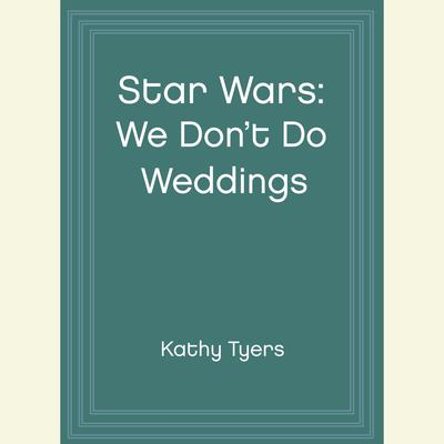 Star Wars: We Dont Do Weddings Audiobook, by Kathy Tyers
