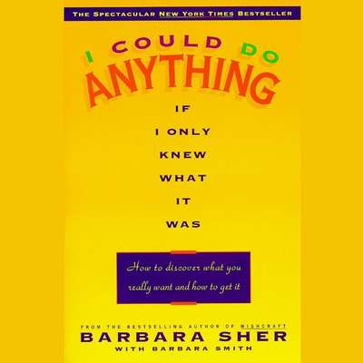 I Could Do Anything If I Only Knew What it Was: How to Discover What You Really Want and How to Get It Audiobook, by Barbara Sher