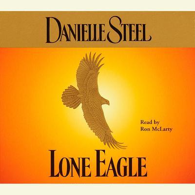 Lone Eagle (Abridged) Audiobook, by Danielle Steel