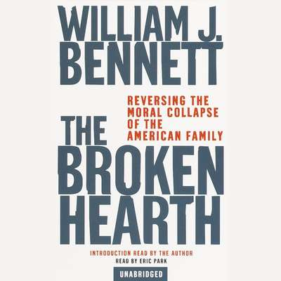 The Broken Hearth: Reversing the Moral Collapse of the American Family Audiobook, by William J. Bennett