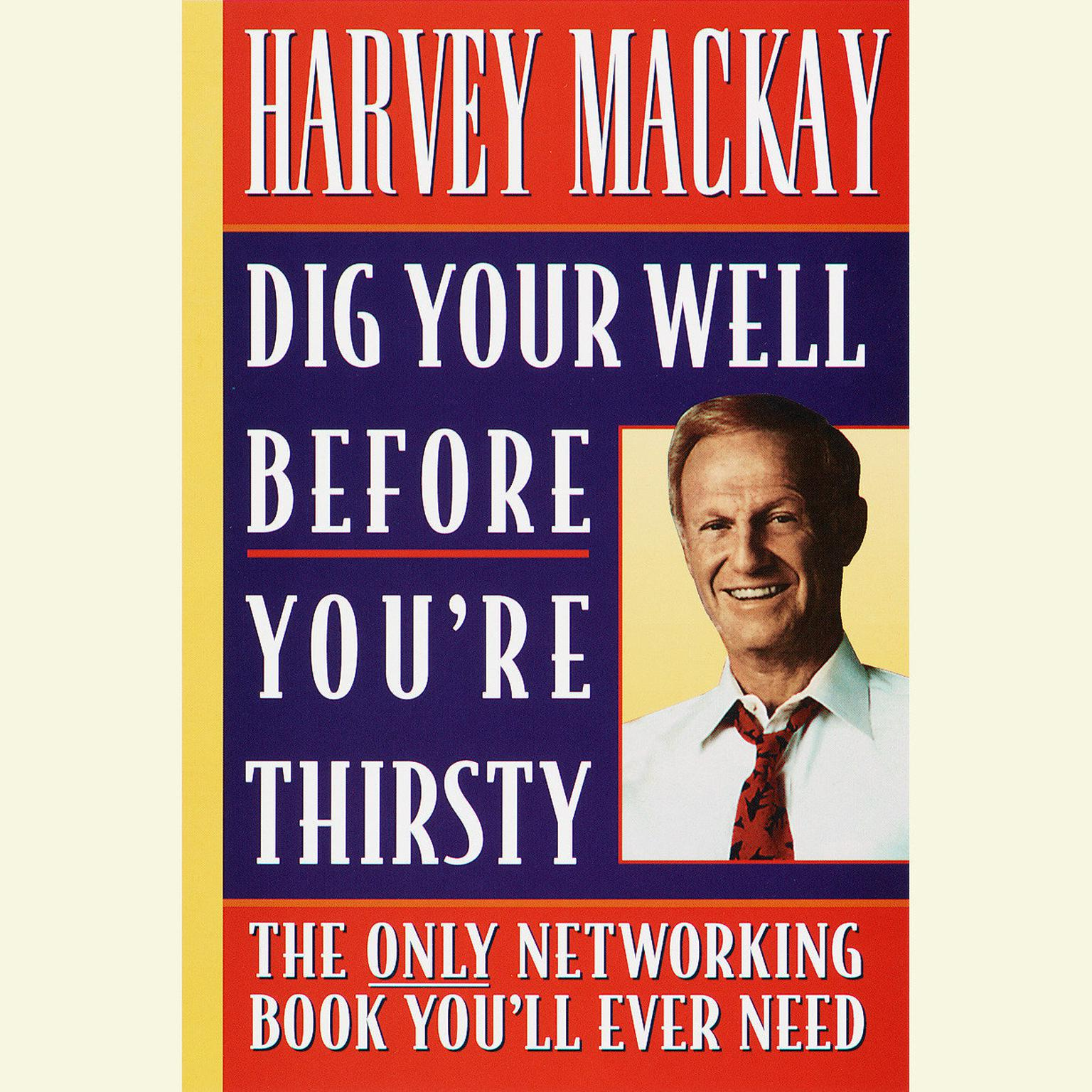 Printable Dig Your Well Before You're Thirsty: The Only Networking Book You'll Ever Need Audiobook Cover Art
