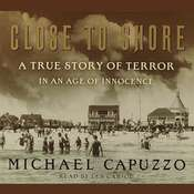 Close to Shore: The Terrifying Shark Attacks of 1916, by Michael Capuzzo