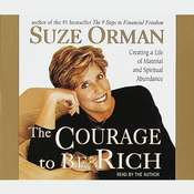 The Courage to Be Rich: The Financial and Emotional Pathways to Material and Spiritual Abundance Audiobook, by Suze Orman